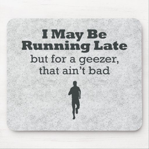 Running Late Geezer Mouse Pad