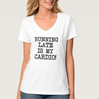 Running Late is my cardio funny Tshirt
