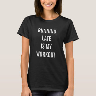 RUNNING LATE IS MY WORKOUT Funny Exercise T-Shirt