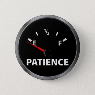 Running low on patience? 6 cm round badge