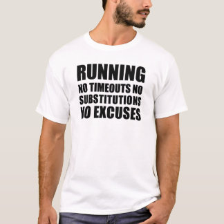 Running No Timeouts No Substitutions T-Shirt