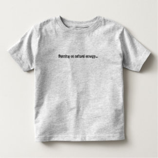 Running on natural energy... toddler T-Shirt