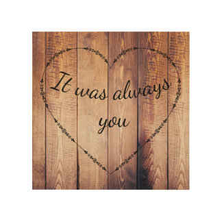 Rustic Country Wood It was always you, Love Sign