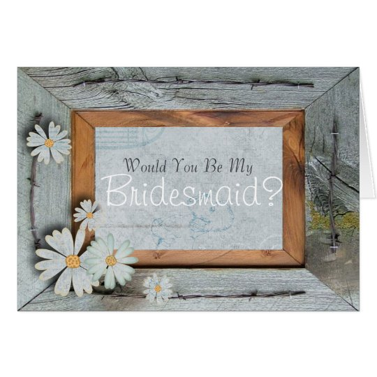rustic daisy country Will You Be My Bridesmaid