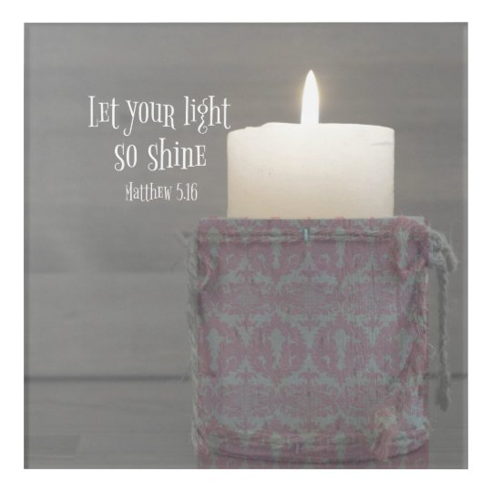 Rustic: Let Your Light So Shine Scripture Acrylic