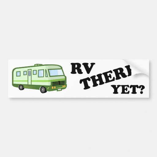 RV THERE YET? (green) Car Bumper Sticker
