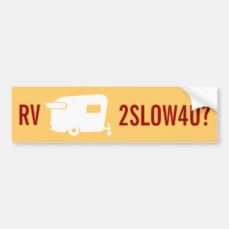 RV Too Slow 4 U? - Travel Trailer Humor Bumper Sticker