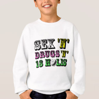 S*x And Drugs And 18 Holes Sweatshirt