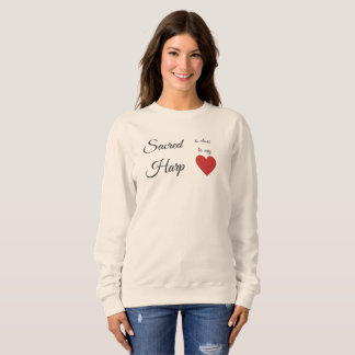 Sacred Harp Is Close To My Heart Sweatshirt