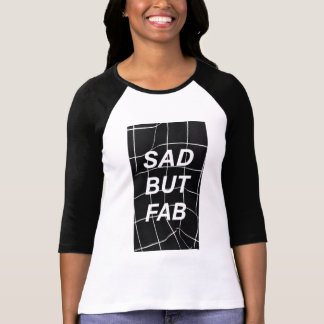 Sad But Fab Shirt