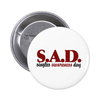 SAD Singles Awareness Day 6 Cm Round Badge