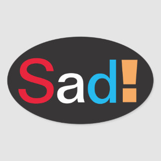 Sad! sticker