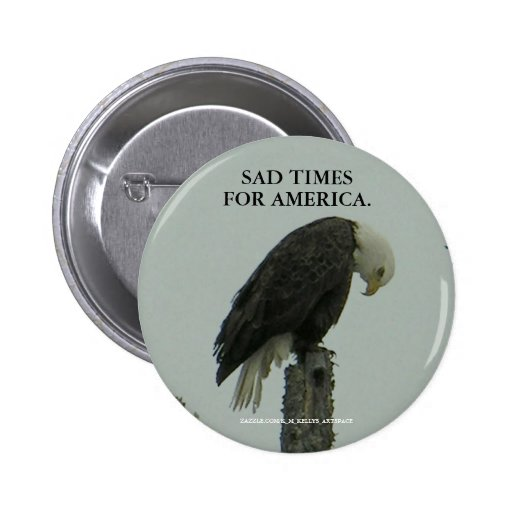 SAD TIMES FOR AMERICA. PINBACK BUTTONS