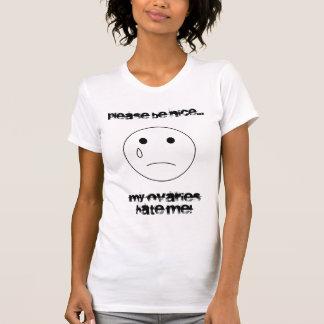 sadface, Please be nice..., My ovaries hate me! T-Shirt
