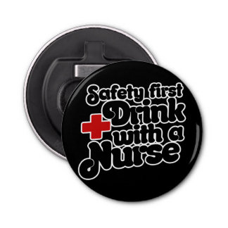 Safety First Drink with a NURSE Bottle Opener