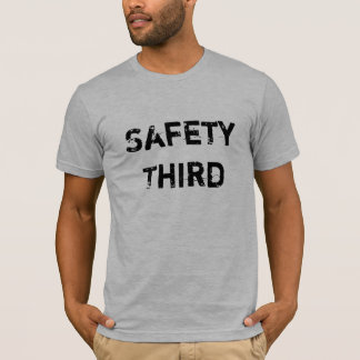 Safety First?  Safety Third. T-Shirt