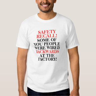 SAFETY, RECALL!, SOME OF , YOU PEOPLE, WERE WIR... TSHIRT