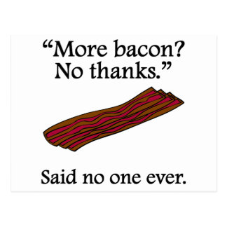 Said No One Ever: More Bacon Postcard