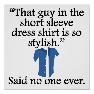 Said No One Ever Short Sleeve Dress Shirt Posters