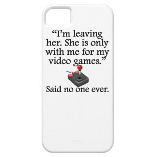 Said No One Ever: Video Games iPhone 5 Cover