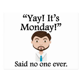 Said No One Ever: Yay! It's Monday! Postcards
