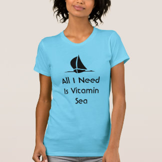 Sailing All I Need Is Vitamin Sea T-Shirt