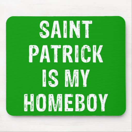 Saint Patrick is my Homeboy Green Mousepads