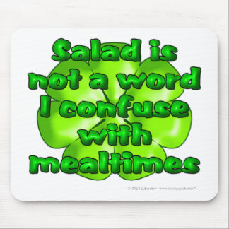 Salad is not a word I confuse with mealtimes Mouse Pad