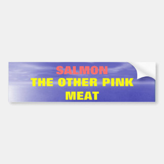 Salmon the Other Pink Meat Bumper Sticker