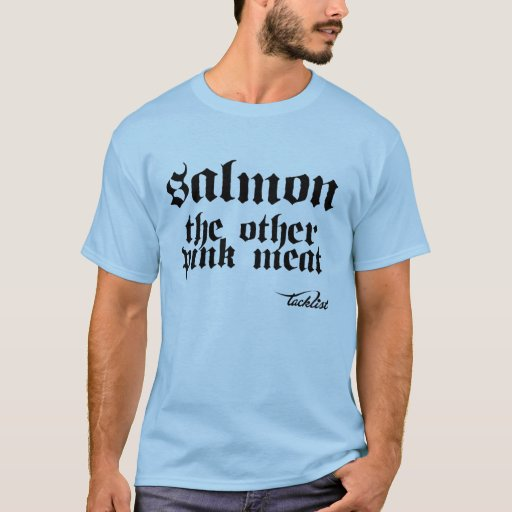 Salmon the other pink meat T-Shirt
