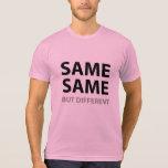 SAME SAME but different T Shirt