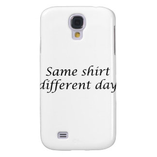 Same Shirt Different Day Galaxy S4 Case