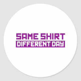 Same shirt different day round sticker