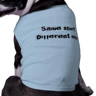 Same shirtDifferent day Doggie T Shirt