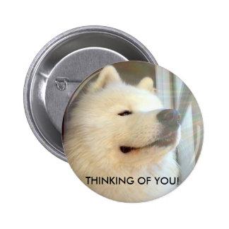 Samoyed dog Badge Thinking of You! Standard Size