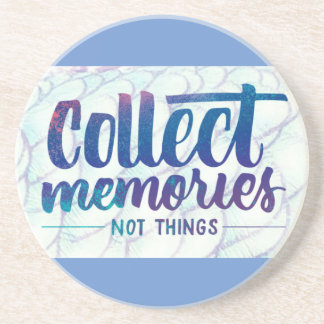"Sandstone coaster with ""Collect Memories"" saying"