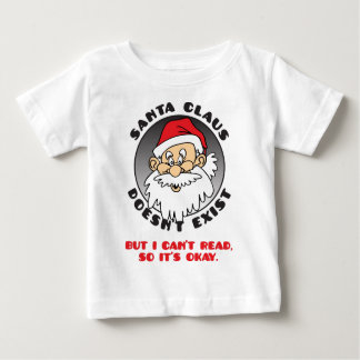SANTA CLAUS DOESN'T EXIST BABY T-Shirt