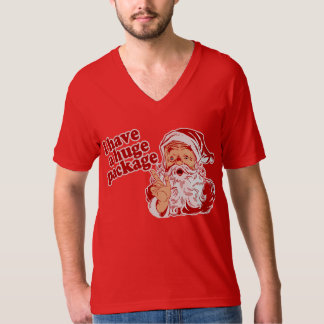 Santa Claus Has a Huge Package T-shirts