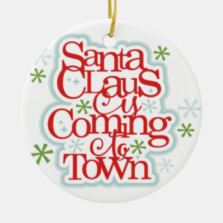 Santa Clause is Coming to Town Christmas Christmas Ornament