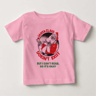 Santa Doesn't Exist-But I can't Read, So it's ok. Baby T-Shirt