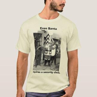 santa, Even Santa, requires a security check. T-Shirt