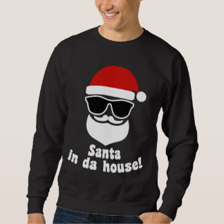 Santa In Da House Sweatshirt