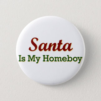 Santa Is My Homeboy 6 Cm Round Badge