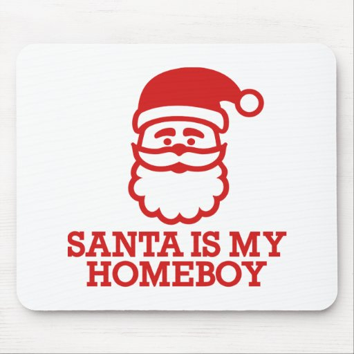 Santa is my homeboy mousepads