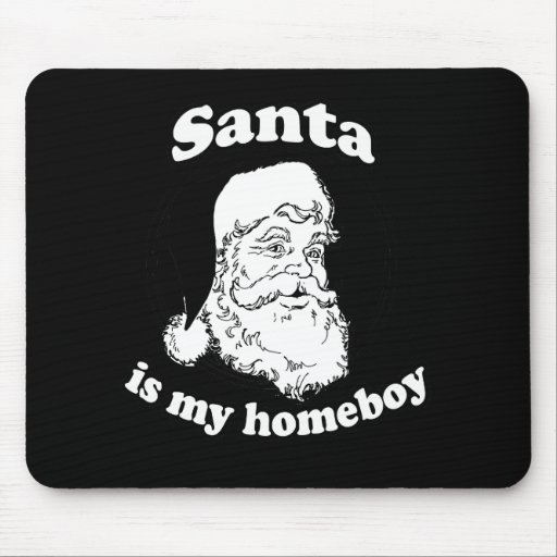 Santa is my homeboy mousepad