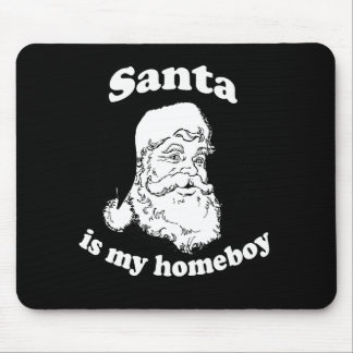 Santa is my homeboy mouse pad