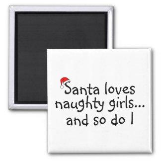 Santa Loves Naughty Girls And So Do I Fridge Magnet