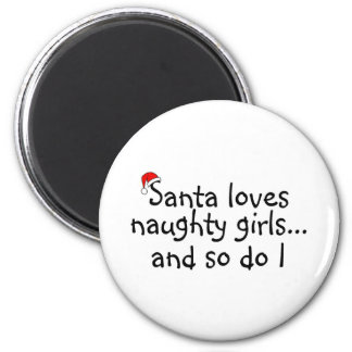 Santa Loves Naughty Girls And So Do I Refrigerator Magnets