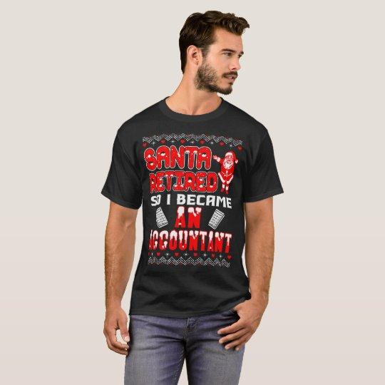 Santa Retired I Became Accountant Christmas Ugly T-Shirt