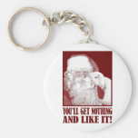 Santa Says You'll Get Nothing, And Like It! Key Chain